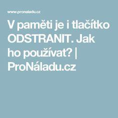 V paměti je i tlačítko ODSTRANIT. Jak ho používat?   ProNáladu.cz Nordic Interior, Meal Planning, How To Plan, Education, Health, Internet, Zodiac, Relax, Windows