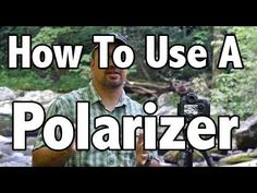 Video Tutorial: How to Make the Most of a Polarizing Filter