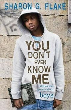 You Don't Even Know Me: Stories and Poems About Boys by Sharon G. Flake - realistic stories; focus on African American teen guys; some issue fiction stuff