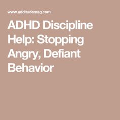 ADHD Discipline Help: Stopping Angry, Defiant Behavior