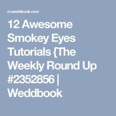 12 Awesome Smokey Eyes Tutorials {The Weekly Round Up #2352856 | Weddbook