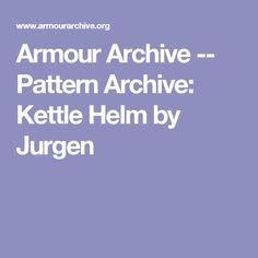 Armour Archive -- Pattern Archive: Kettle Helm by Jurgen