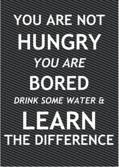 make sure that you aren't just bored when you reach for that snack, have a glass of water first and it usually does the trick