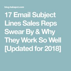 17 Email Subject Lines Sales Reps Swear By & Why They Work So Well [Updated for 2018]