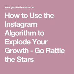 How to Use the Instagram Algorithm to Explode Your Growth - Go Rattle the Stars