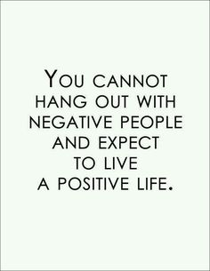 You cannot hang out with negative people and expect to live a positive life! Gøød Mørning Friends!