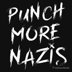 Punch More Nazis Fuck Racism T-shirt. Show off your patriotic side with this anti alt-right, neo-Nazi, conservative tee shirt! Why are Nazis still a thing? Get out there and punch your local Nazi! anti-nazi t-shirt stop racism, no nazi, liberal humor, anti-trump, fuck nazis