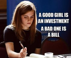 A good girl is an investment. A bad one is a bill.  Truer Words Have Never Been Spoken – 20 Pics