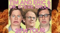 Tim and Eric & Dr. Steve Brule 2014 Tour!