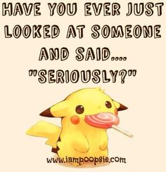 """Have you ever just looked at someone and said… """"SERIOUSLY?"""""""