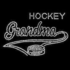 Hockey Grandma rhinestone shirt.  Etsy shop https://www.etsy.com/listing/221688614/hockey-grandma-rhinestone-t-shirt-shirt
