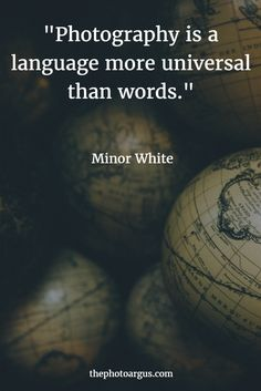 Photography is a language more universal than words. -Minor White