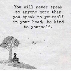 Be kind to yourself..