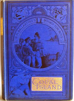The Coral Island by R. M. Ballantyne New Edition London, Edinburgh, New York: T. Nelson and Sons 1900