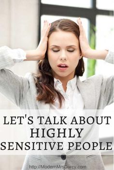 """""""In practice, that means HSPs tend to avoid violent movies, are easily overwhelmed by bright lights and loud noises, get rattled when two people are talking to them at once, and need time and space to regroup during especially busy days."""""""