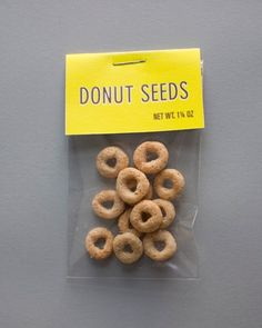 donut seeds. I wish I had told my kids Cheerios were donuts seeds when they were little. HAHAHAHAHAHA.