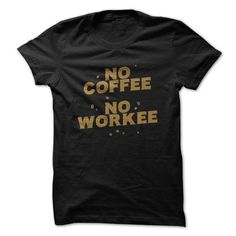 No Coffee No Workee - #cool gift #easy gift. PURCHASE NOW => https://www.sunfrog.com/LifeStyle/No-Coffee-No-Workee.html?68278