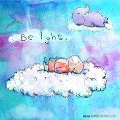 Buddha Doodles - Be light. Tiny Buddha, Little Buddha, Buddha Zen, Buddah Doodles, Be Light, Illustrations, Elephant, Mindfulness, Inspirational Quotes