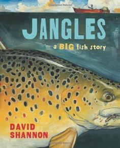 SPRING 2013: Jangles: A Big Fish Story, author/illustrator David Shannon - AU Juvenile PZ7.S52865 Jan 2012  - check availability @ https://library.ashland.edu/search/i?SEARCH=0545143128 - view the 'Book Trailers & More' board for more about this title.