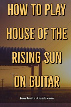 How to Play House of the Rising Sun on Guitar. Lesson for Begginers, Intermediate Guitar players. Guitar Songs For Beginners, Basic Guitar Lessons, Easy Guitar Songs, Music Lessons, Music Guitar, Dj Music, Ukulele, Art Lessons, Sheet Music