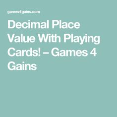 Decimal Place Value With Playing Cards! – Games 4 Gains