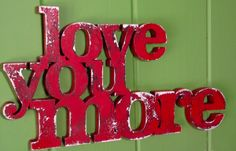 Love You More Valentine sign