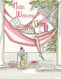Heather Stillufsen Collection from Rose Hill Designs Hello Weekend, Bon Weekend, Happy Weekend, Happy Day, Weekend Vibes, Rose Hill Designs, Weekend Quotes, Weekend Motivation, Illustrations