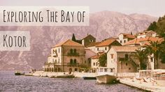 Looking for things to do in Kotor? It's a beautiful destination, that makes for the perfect place to spend a summer in Montenegro.