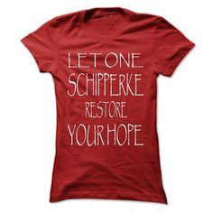 LET ONE SCHIPPERKE RESTORE YOUR HOPE T Shirts, Hoodies, Sweatshirts. CHECK PRICE ==► https://www.sunfrog.com/Pets/LET-ONE-SCHIPPERKE-RESTORE-YOUR-HOPE-Red-Ladies.html?41382