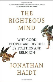 The Righteous Mind: Why Good People Are Divided by Politics and Religion: Jonathan Haidt: 9780307455772: Amazon.com: Books