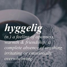 Danish (Or hygge //hoo-gah//