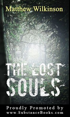 The Lost Souls by Matthew Wilkinson is now available in paperback and Kindle. Download a copy here:  http://www.substancebooks.com/paranormal-fiction-adventure.html#mw