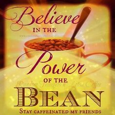 Believe in the power of the bean. Stay caffeinated my friends. Coffee Talk, Coffee Latte, I Love Coffee, Coffee Break, My Coffee, Coffee Drinks, Coffee Shop, Coffee Lovers, Coffee Club