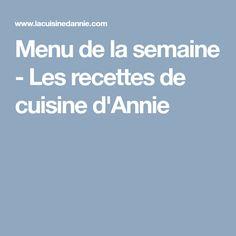Menu de la semaine - Les recettes de cuisine d'Annie