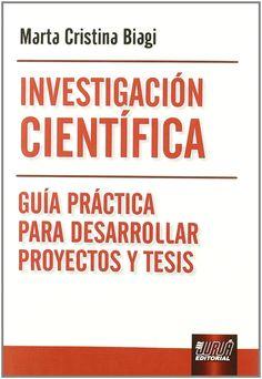 Investigación científica : guía práctica para desarrollar proyectos y tesis / Marta Cristina Biagi