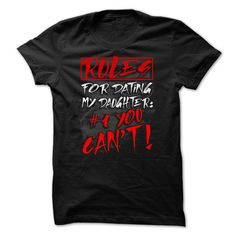 Click here: https://www.sunfrog.com/LifeStyle/Dating-T-shirt--Rules-For-Dating-My-Daughter-Number-1--You-Cant.html?7833 Dating T-shirt - Rules For Dating My Daughter. Number 1 - You Cant!