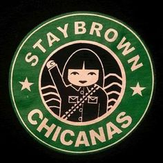 Stay Brown Chicanas