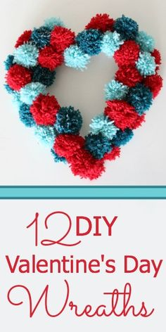 Who Else Loves Beautiful Valentine's Day Decor? 12 DIY Valentine's Wreaths!