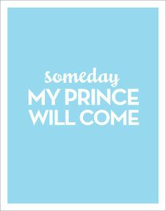 """Someday my prince will come"""