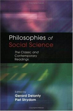 Philosophies of Social Science: The Classic and Contemporary Readings, edited by Gerard Delanty and Piet Strydom