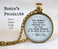 PETER PAN Quote The moment you doubt whether you by RosiesPendants