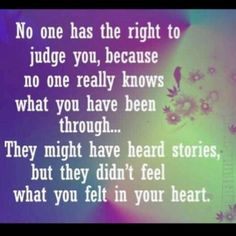 True Dat that's how i feel.. sure I tell you things and try to explain how I feel but you have NO idea what it's like to live my life!!