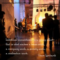 Individual commitment to a group effort - that is what makes a team work, a company work, a society work, a civilization work. - Vince Lombardi