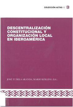 Descentralización constitucional y organización local en Iberoamérica.    Fundación Manuel Giménez Abad de Estudios Parlamentarios y del Estado Autonómico, 2016