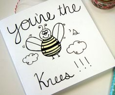 Funny Greeting Card. You're the Bee's Knees.  Bee illustration with black text. Greeting Card.