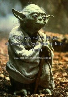 """Train yourself to let go of everything you are afraid to loose"" - Yoda #StarWars"