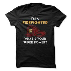 Im A Firefighter Whats Your Super Power Great Shirt T-Shirts, Hoodies, Sweaters
