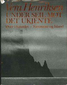 """""""Under seil mot det ukjente. Bd. 1 - øyer i havødet : Færøyene og Island"""" av Vera Henriksen"""