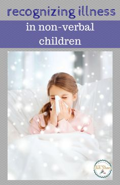 When your child has limited communication skills, potential illnesses really make moms worry! Here are a list of more than a dozen other things you may want to check, if you think your nonverbal child is sick.