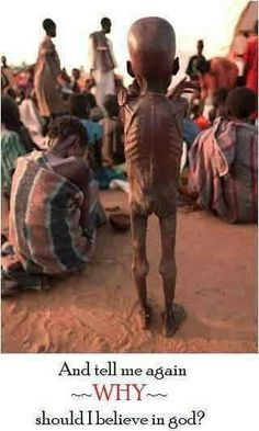 Atheism, Religion, God is Imaginary, Children, Starvation. And tell me again - WHY - should I believe in god?